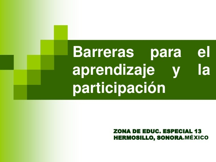 Barreras para             elaprendizaje y             laparticipación    ZONA DE EDUC. ESPECIAL 13    HERMOSILLO, SONORA.M...