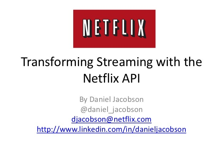 Transforming Streaming with the Netflix API<br />By Daniel Jacobson<br />@daniel_jacobson<br />djacobson@netflix.com<br />...