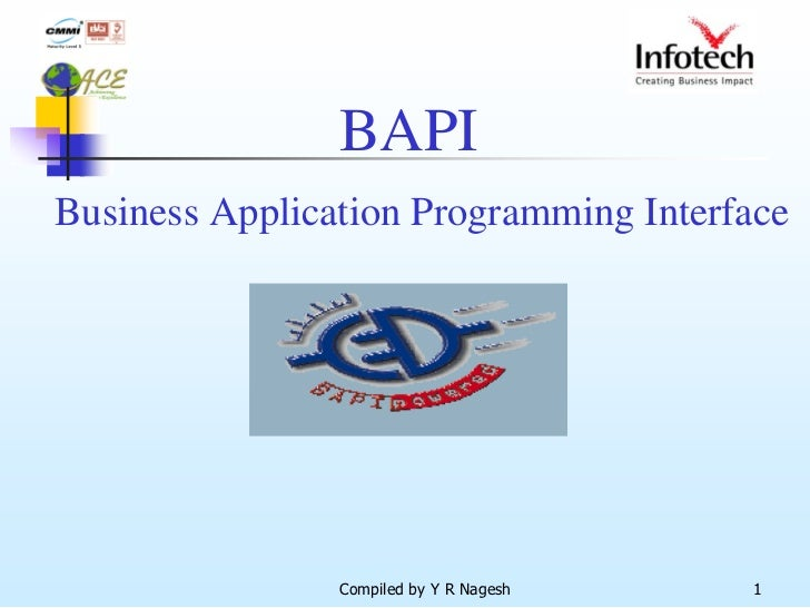 BAPIBusiness Application Programming Interface                Compiled by Y R Nagesh   1