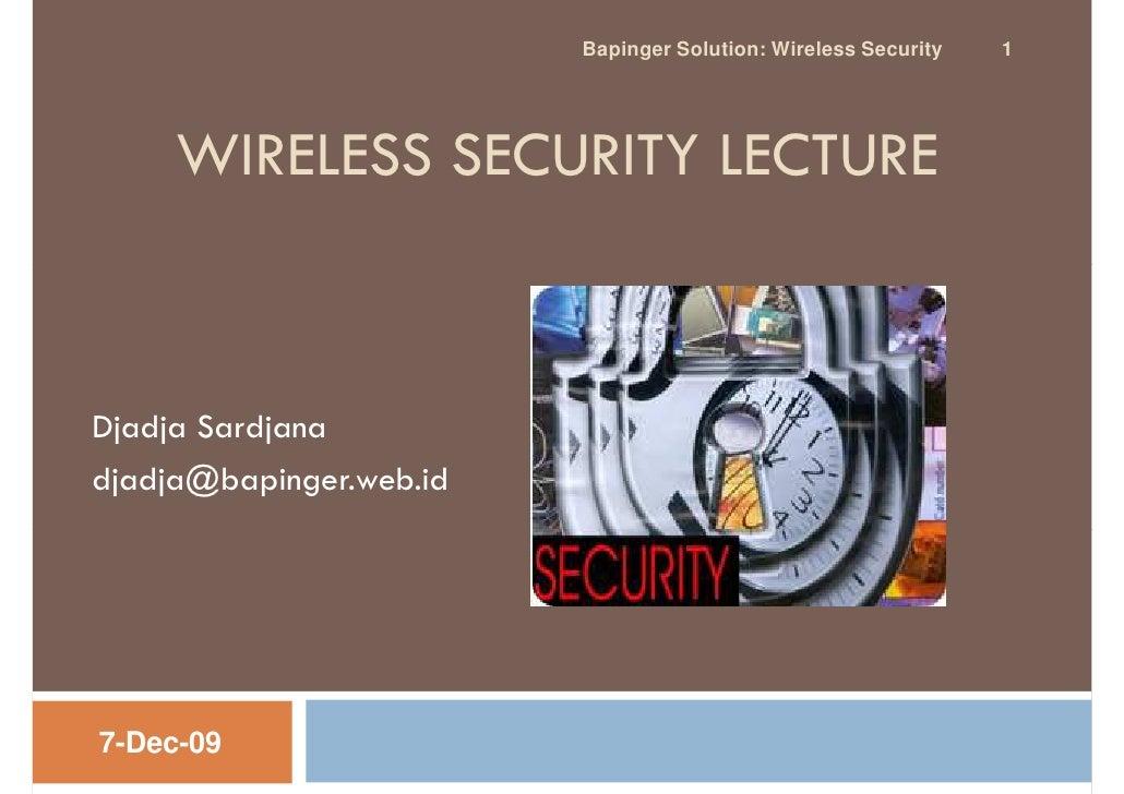 Bapinger Solution: Wireless Security   1          WIRELESS SECURITY LECTURE    Djadja Sardjana djadja@bapinger.web.id     ...