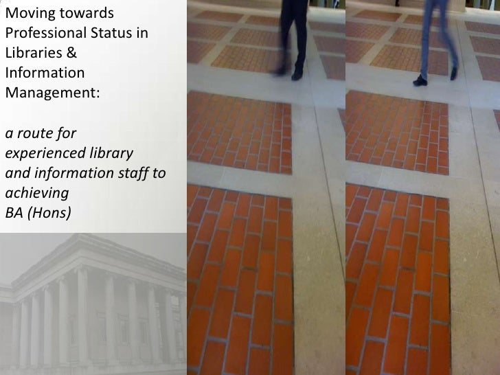 Moving towards<br />Professional Status in<br />Libraries &<br />Information <br />Management: <br />a route for <br />exp...