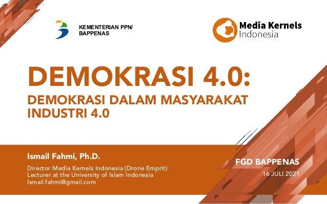 DEMOKRASI 4.0: DEMOKRASI DALAM MASYARAKAT INDUSTRI 4.0 Ismail Fahmi, Ph.D. Director Media Kernels Indonesia (Drone Emprit)...