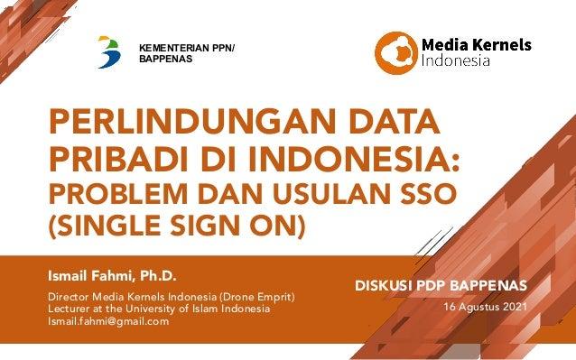 PERLINDUNGAN DATA PRIBADI DI INDONESIA: PROBLEM DAN USULAN SSO (SINGLE SIGN ON) Ismail Fahmi, Ph.D. Director Media Kernels...