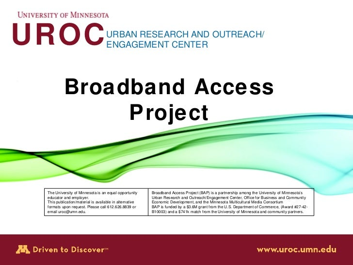 UROC URBAN RESEARCH AND OUTREACH/ ENGAGEMENT CENTER Broadband Access Project The University of Minnesota is an equal oppor...