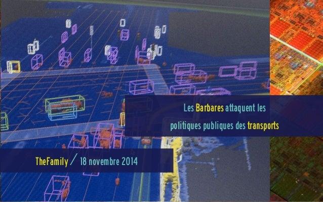 Les Barbares attaquent les politiques publiques des transports TheFamily / 18 novembre 2014