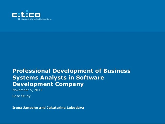 Professional Development of Business Systems Analysts in Software Development Company November 5, 2013 Case Study Irena Ja...