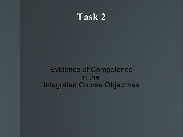 Task 2       Evidence of Competence            in the Integrated Course Objectives