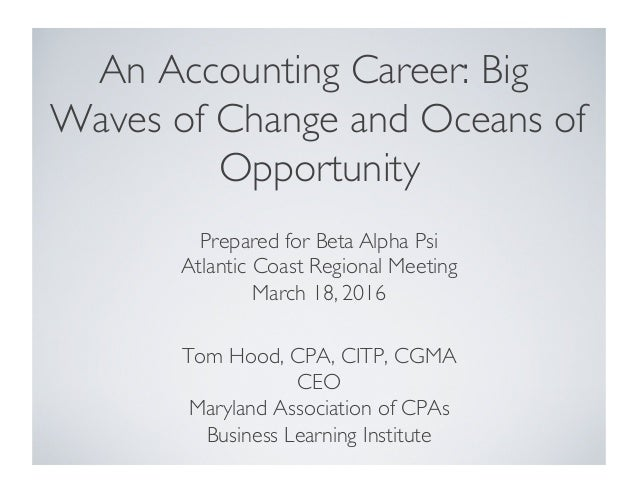 An Accounting Career: Big Waves of Change and Oceans of Opportunity Tom Hood, CPA, CITP, CGMA CEO Maryland Association of ...