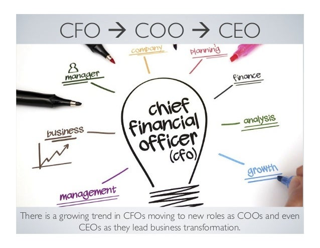 CFO à COO à CEO There is a growing trend in CFOs moving to new roles as COOs and even CEOs as they lead business transfo...
