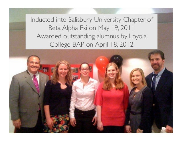 Inducted into Salisbury University Chapter of Beta Alpha Psi on May 19, 2011 Awarded outstanding alumnus by Loyola College...