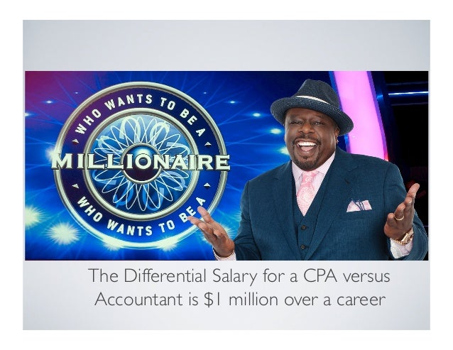 The Differential Salary for a CPA versus Accountant is $1 million over a career