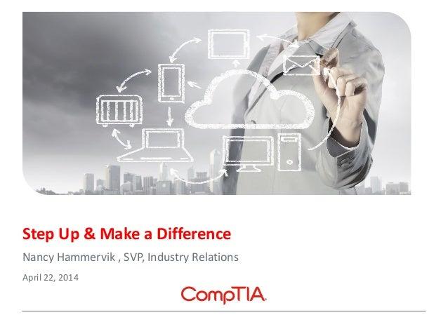 Step Up & Make a Difference Nancy Hammervik , SVP, Industry Relations April 22, 2014