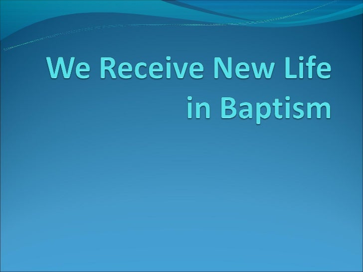 Roles of BaptismBeginning of a NEW LIFE for usWe become CHILDREN OF GODMembership in the ChurchWe become SHARERS in th...