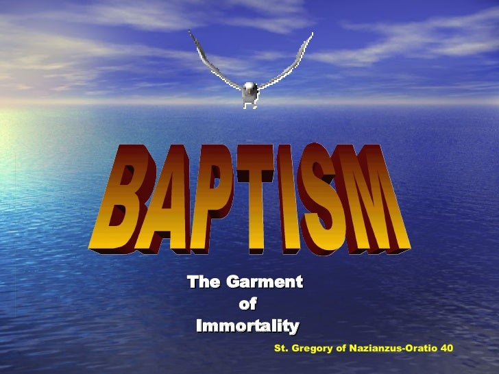 The Garment  of Immortality St. Gregory of Nazianzus-Oratio 40 BAPTISM
