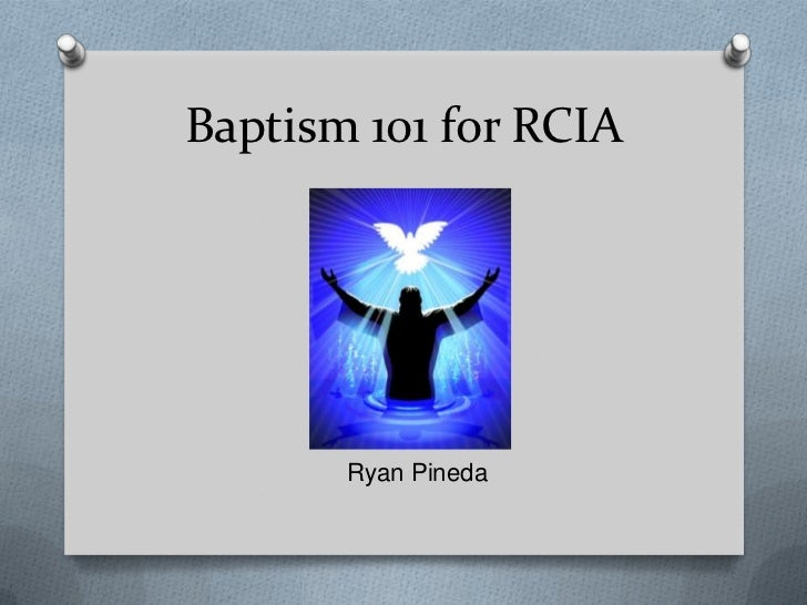 Baptism 101 for RCIA<br />		       Ryan Pineda<br />
