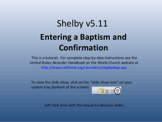 Shelby v5.11 Entering a Baptism and Confirmation This is a tutorial. For complete step-by-step instructions see the United...