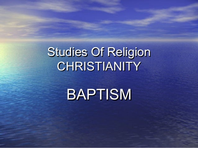Studies Of ReligionStudies Of Religion CHRISTIANITYCHRISTIANITY BAPTISMBAPTISM