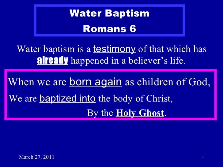 March 27, 2011 Water baptism is a  testimony  of that which has  already  happened in a believer's life. Water Baptism Rom...