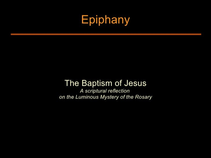 Epiphany The Baptism of Jesus A scriptural reflection  on the Luminous Mystery of the Rosary