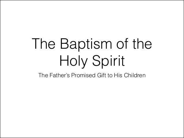 The Baptism of the Holy Spirit The Father's Promised Gift to His Children