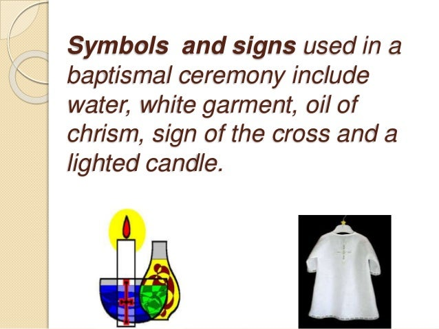 Symbols and signs used in a baptismal ceremony include water, white garment, oil of chrism, sign of the cross and a lighte...