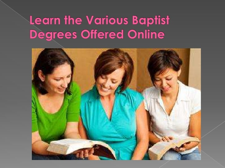 There are Baptist degrees offered online.Schools and universities have started offeringthese programs, seminars, and cours...