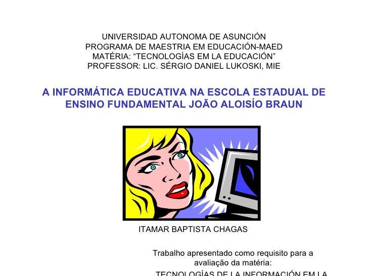 """UNIVERSIDAD AUTONOMA DE ASUNCIÓN PROGRAMA DE MAESTRIA EM EDUCACIÓN-MAED MATÉRIA: """"TECNOLOGÍAS EM LA EDUCACIÓN"""" PROFESSOR: ..."""