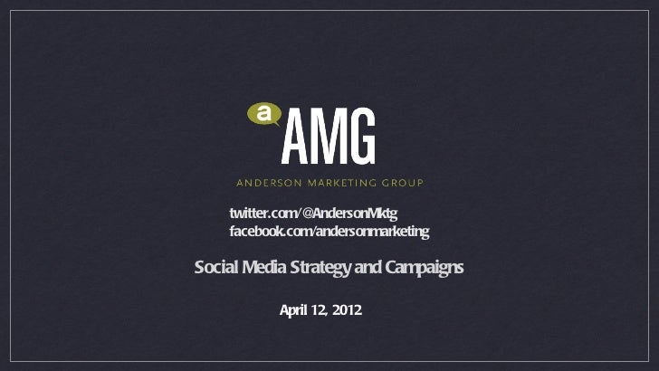 twitter.com/@AndersonMktg    facebook.com/andersonmarketingSocial Media Strategy and Campaigns           April 12, 2012