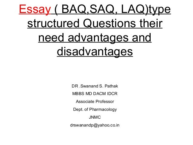 Essay ( BAQ,SAQ, LAQ)type structured Questions their   need advantages and       disadvantages         DR .Swanand S. Path...