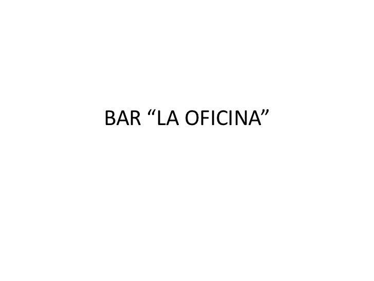 """BAR """"LA OFICINA"""""""