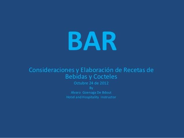 BARConsideraciones y Elaboración de Recetas de            Bebidas y Cocteles                Octubre 24 de 2012            ...