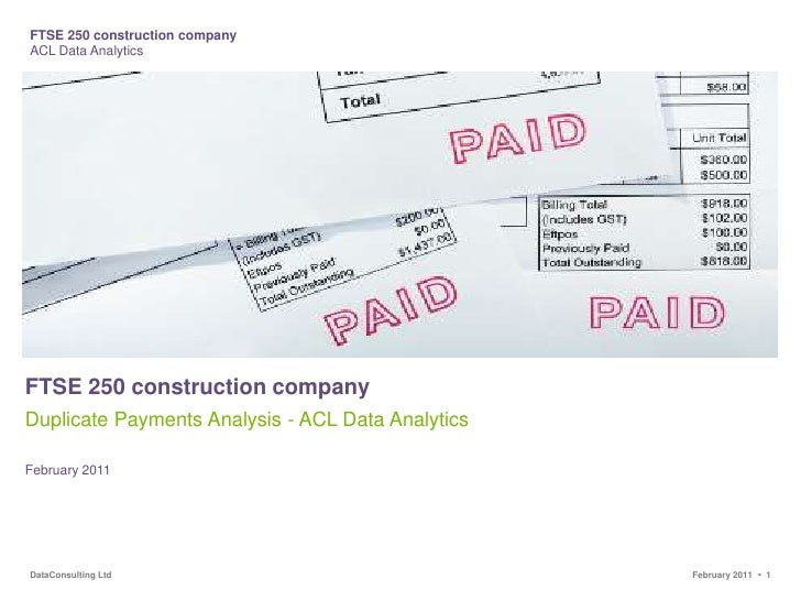 FTSE 250 construction company<br />Duplicate Payments Analysis - ACL Data Analytics<br />February 2011<br />
