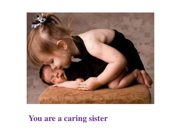 You are a caring sister