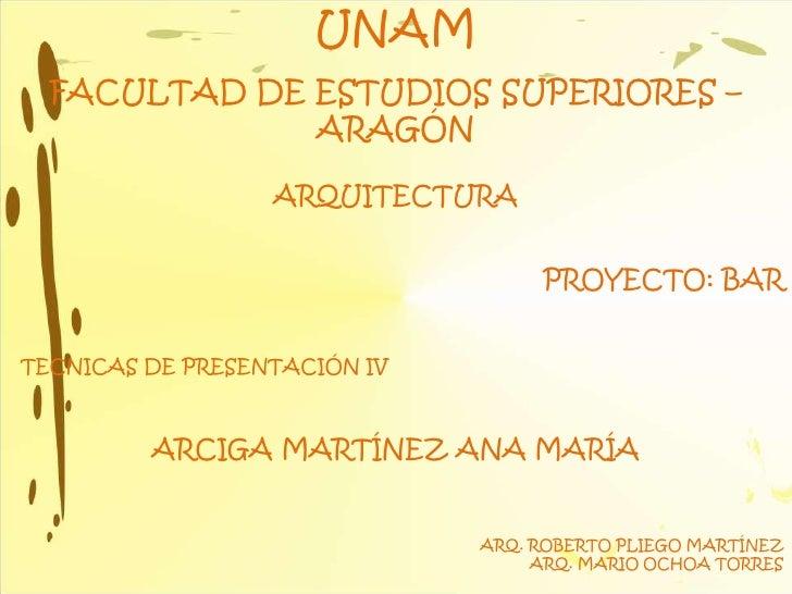 UNAM  FACULTAD DE ESTUDIOS SUPERIORES –              ARAGÓN                  ARQUITECTURA                                 ...