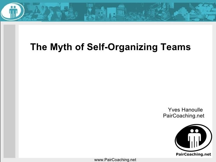 The Myth of Self-Organizing Teams  www.PairCoaching.net Yves Hanoulle  PairCoaching.net
