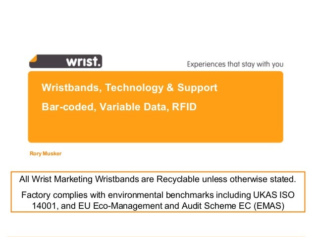 Wristbands, Technology & Support Bar-coded, Variable Data, RFID Rory Musker All Wrist Marketing Wristbands are Recyclable ...