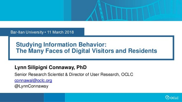 Bar-Ilan University • 11 March 2018 Studying Information Behavior: The Many Faces of Digital Visitors and Residents Lynn S...