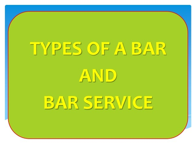 TYPES OF A BAR AND BAR SERVICE