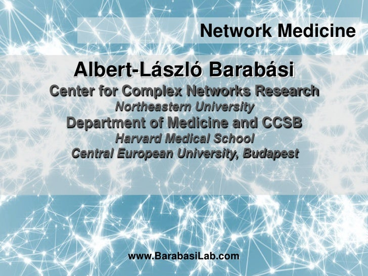 Network Medicine   Albert-László BarabásiCenter for Complex Networks Research         Northeastern University  Department ...