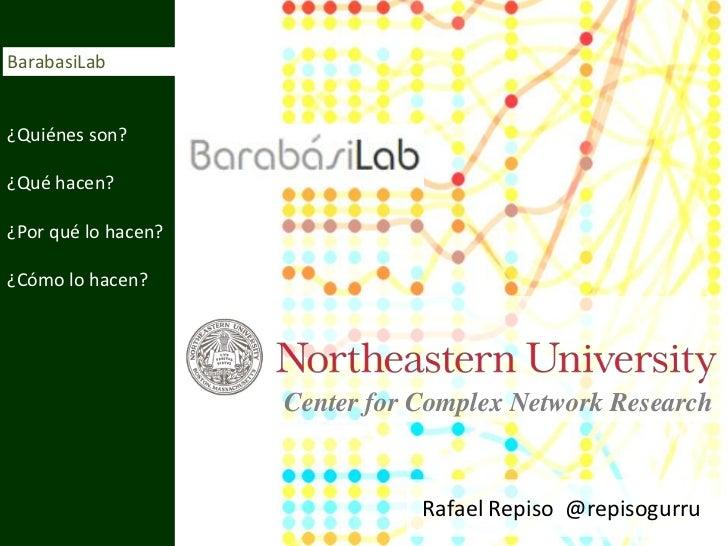 BarabasiLab¿Quiénes son?¿Qué hacen?¿Por qué lo hacen?¿Cómo lo hacen?                     Center for Complex Network Resear...