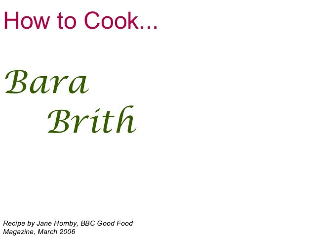 How to Cook... Bara Brith Recipe by Jane Hornby, BBC Good Food Magazine, March 2006