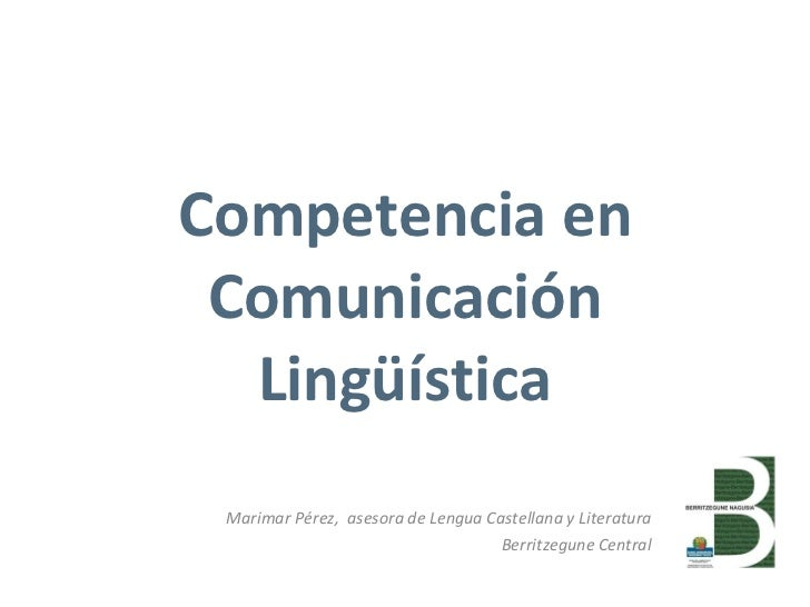 Competencia en Comunicación Lingüística Marimar Pérez,  asesora de Lengua Castellana y Literatura Berritzegune Central