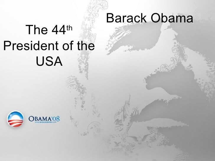 Barack Obama The 44 th  President of the USA