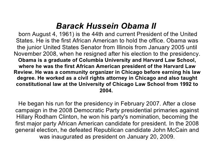 Barack Hussein Obama II   born August 4, 1961) is the 44th and current President of the United States. He is the first Afr...