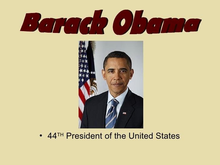 <ul><li>44 TH  President of the United States </li></ul>Barack Obama