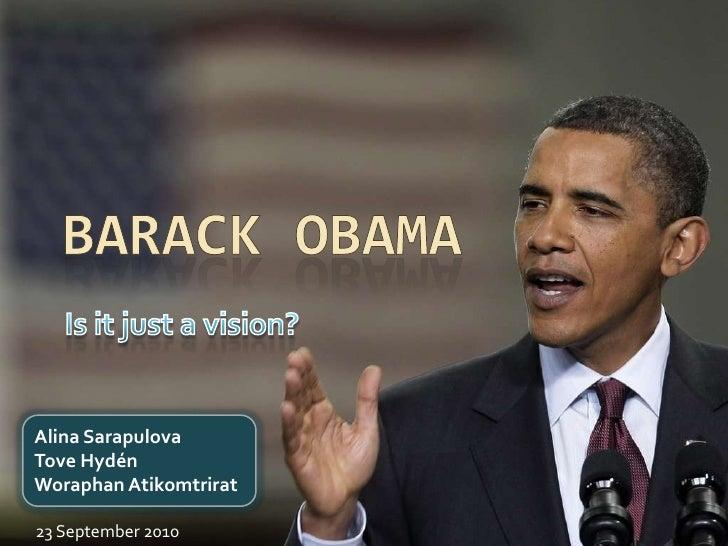 BarackObama<br />Is it just a vision?<br />AlinaSarapulovaToveHydén<br />WoraphanAtikomtrirat<br />23 September 2010<br />