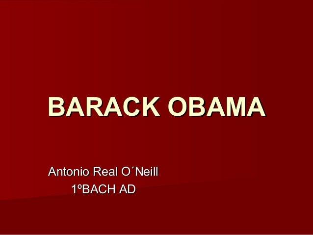 BARACK OBAMABARACK OBAMA Antonio Real O´NeillAntonio Real O´Neill 1ºBACH AD1ºBACH AD