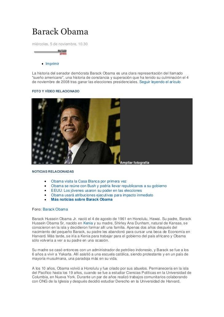 Barack Obamamiércoles, 5 de noviembre, 10.30        ImprimirLa historia del senador demócrata Barack Obama es una clara re...