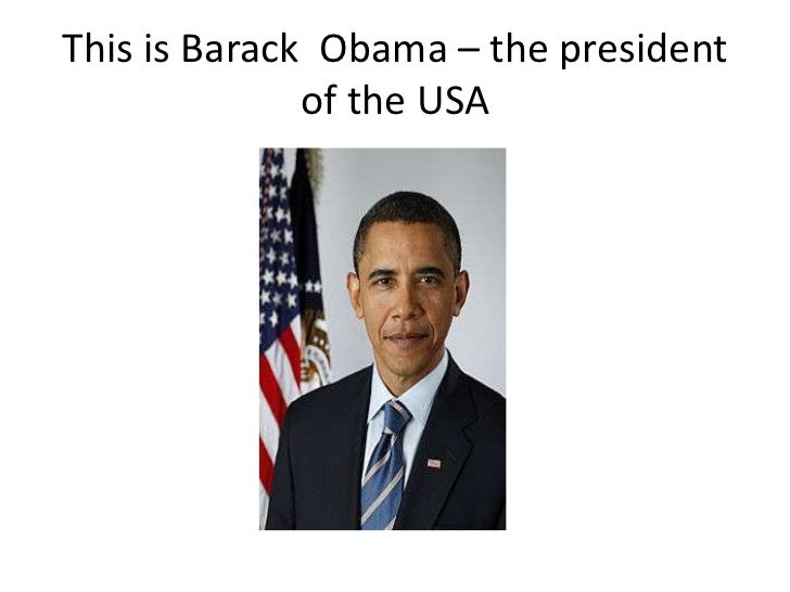 This is Barack Obama – the president              of the USA