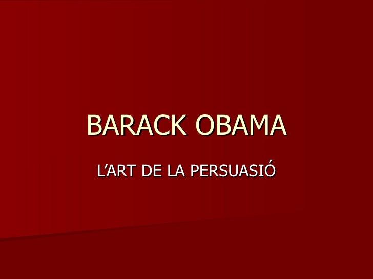 BARACK OBAMA L'ART  DE LA PERSUASIÓ
